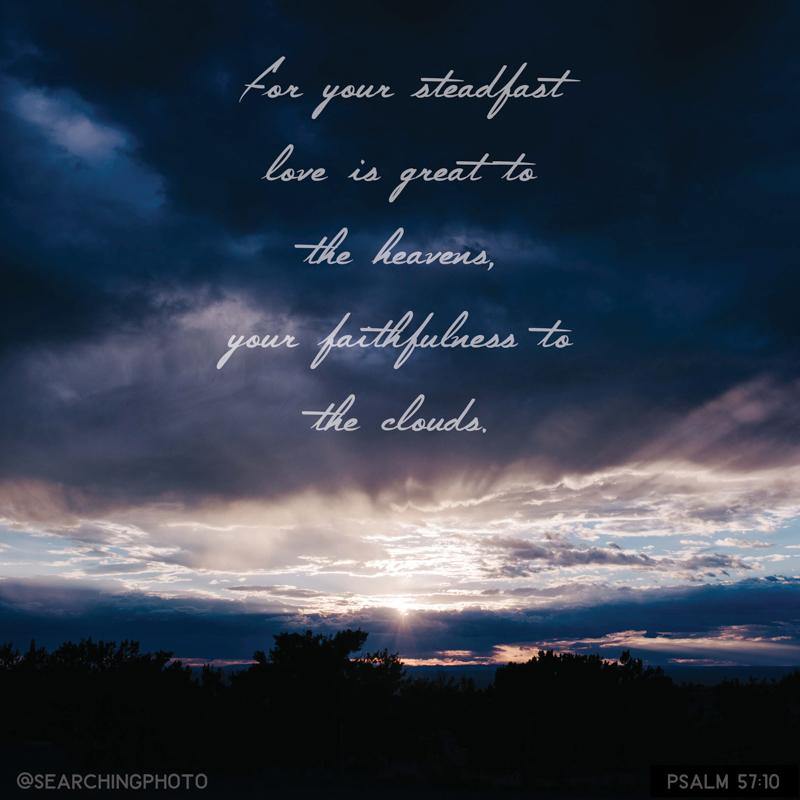 Scripture Art | Scripture Photos | Gods steadfast love | Psalm 57:10