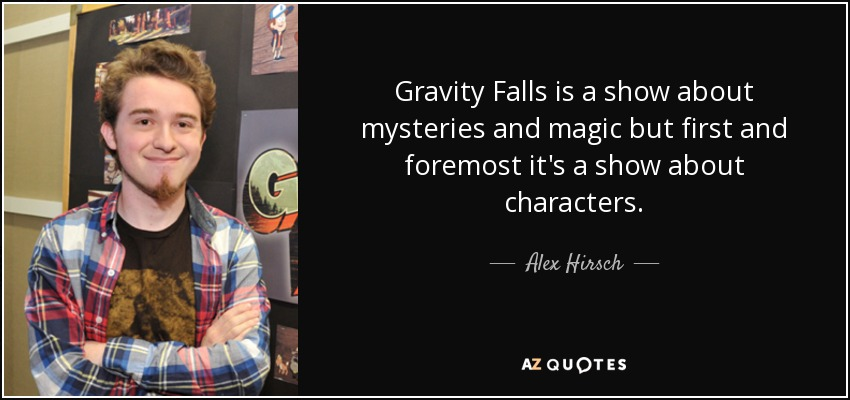 quote-gravity-falls-is-a-show-about-mysteries-and-magic-but-first-and-foremost-it-s-a-show-alex-hirsch-132-92-37.jpg