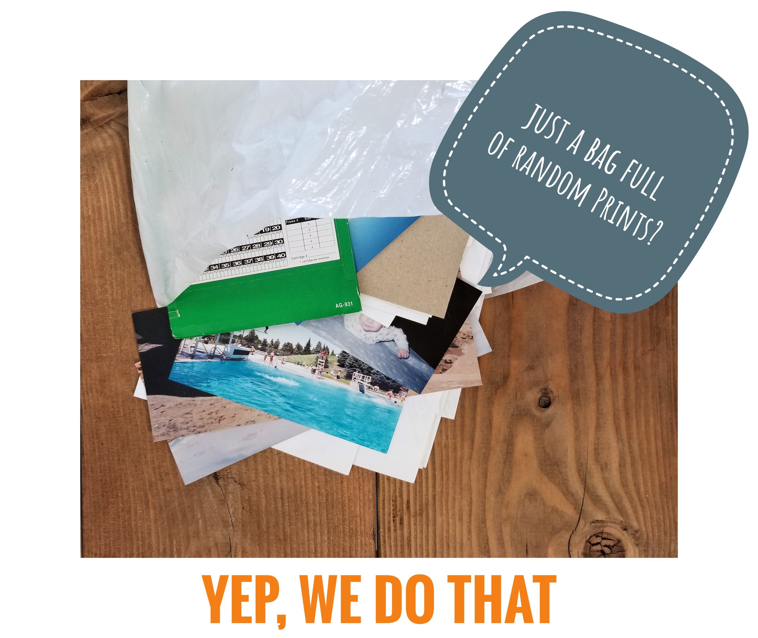 Just a bag of chaos and loose prints? - Bring em on! - Unless there is any specific way you would like to organize them before we scan.A loose bunch of clean prints is 100% fine.