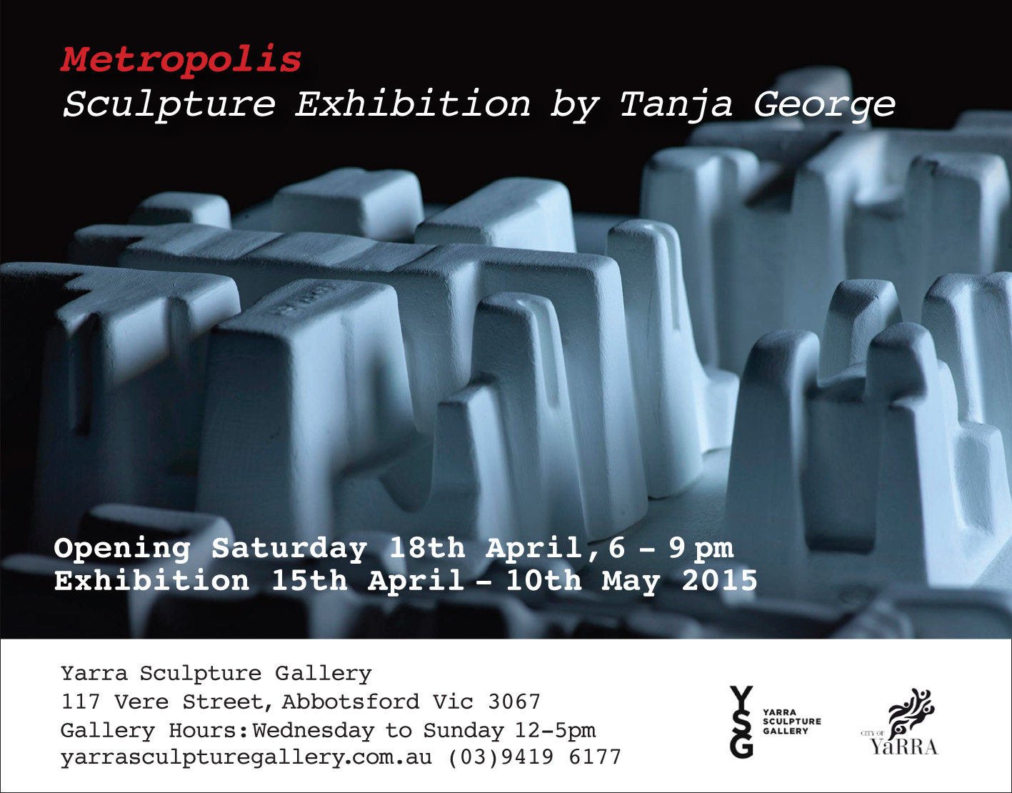 Come to Metropolis my solo   exhibition. Would love to see you there. It's @ Yarra Sculpture Gallery, 117 Vere Street in Abbotsford. See you!