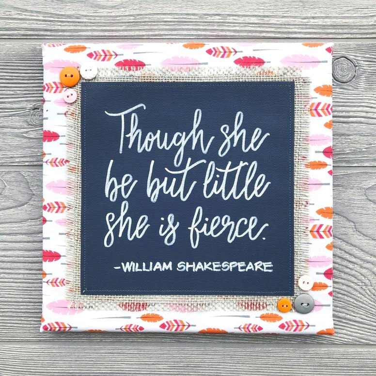 "Though She Be But Little, She Is Fierce  Handmade Artwork – 10""x10"""