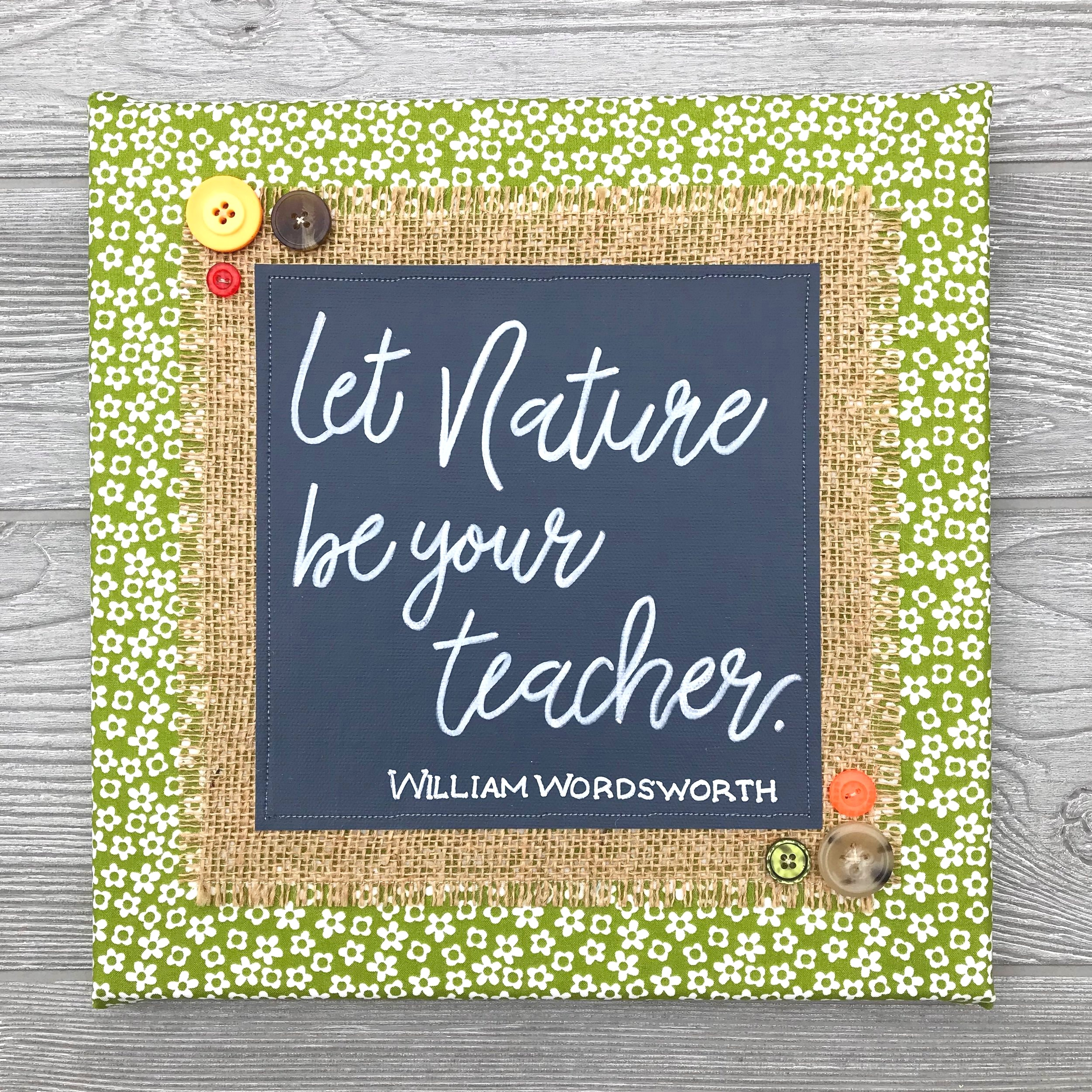 "Let Nature Be Your Teacher  Handmade Artwork - 12""x12"""