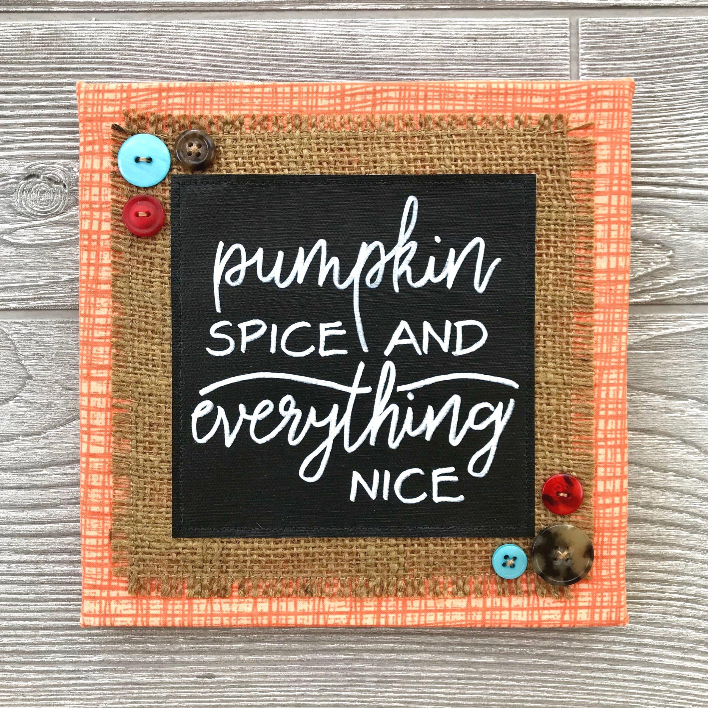 "Pumpkin Spice and Everything Nice  Handmade Artwork – 8""x8"""