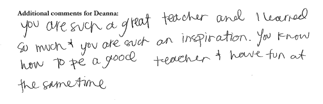 """""""You are such a great teacher and I learned so much, and you are such an inspiration. You know how to be a good teacher and have fun at the same time."""""""