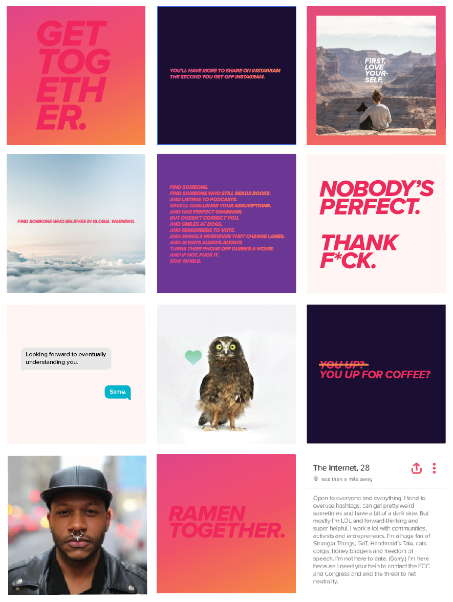 I briefly oversaw the Tinder brand's Instagram account alongside my CD partner. Together, we infused the channel with a tone of voice (and look and feel) that was more compelling and consistent than ever before. Or since.