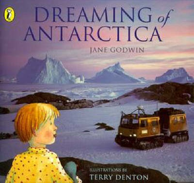 Dreaming of Antarctica  (illustrated by Terry Denton)  1997