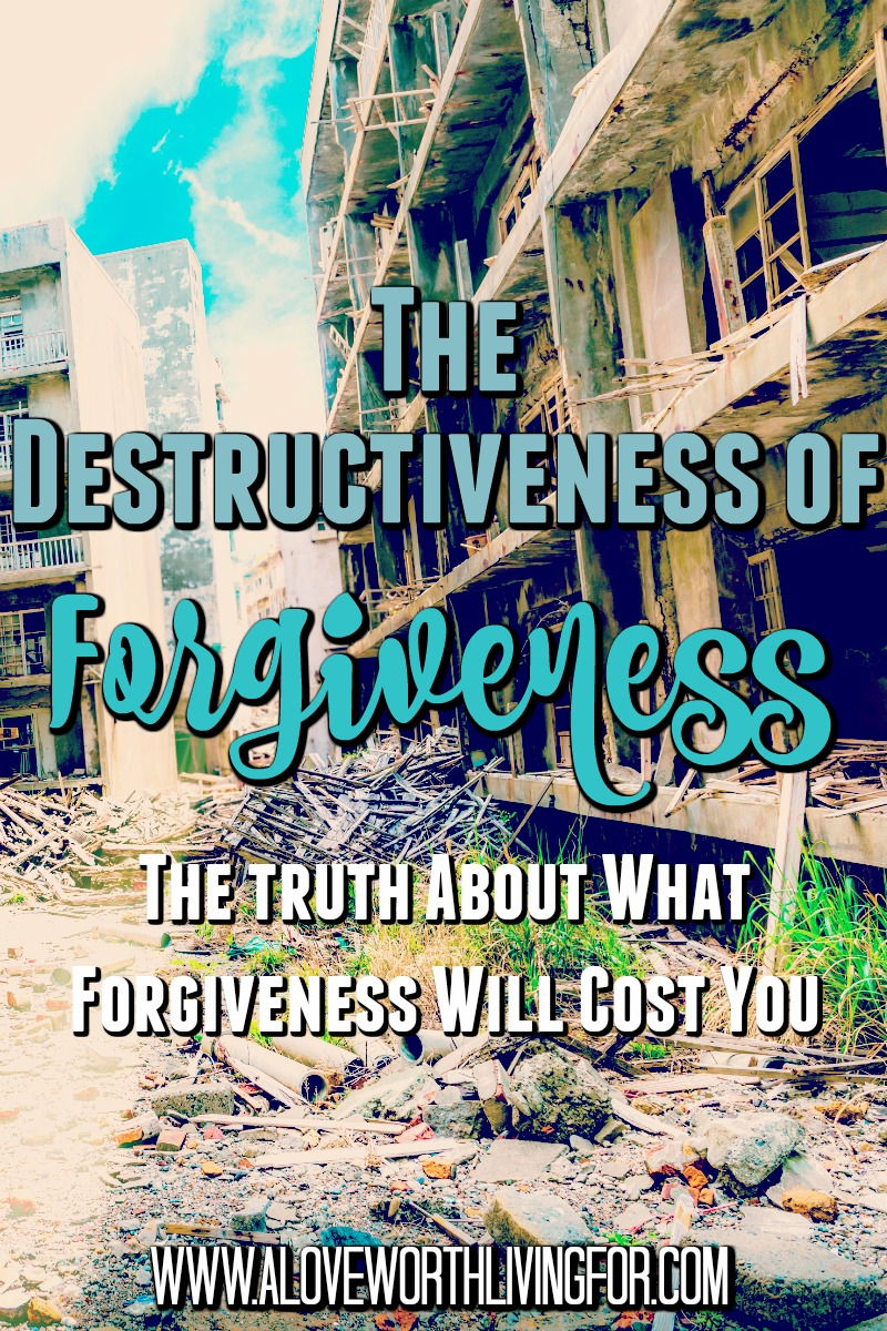 Forgiveness can be quite destructive. Yes, I mean forgiveness. Here the truth about what you stand to lose by choosing to forgive.