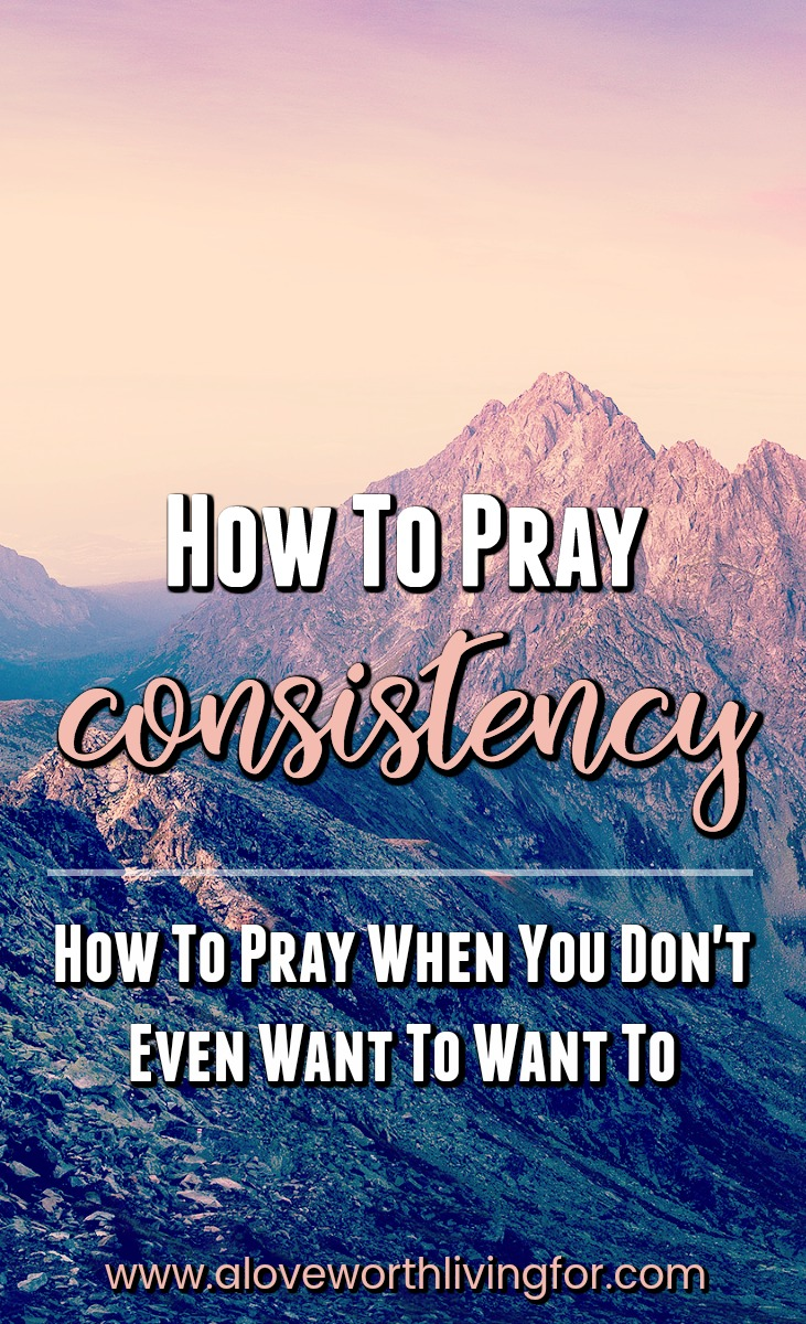 Sometimes finding the desire to pray can be challenging but it is possible to press through and over come and here's how. How To Pray Consistently - How To Pray When You Don't Even Want To Want To.