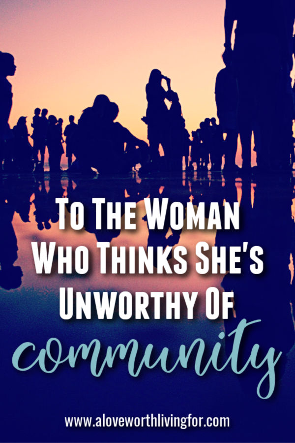 You Are Worthy Of Community by A Love Worth Living For 003.jpg