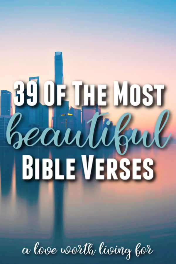 We were created to be drawn to beauty. The Scriptures are so full of encouragement and sweet reminders of the beauty of the Father, His love for us and who we are in Him. These 39 Beautiful Bible Verses will leave you in awe and wonder!