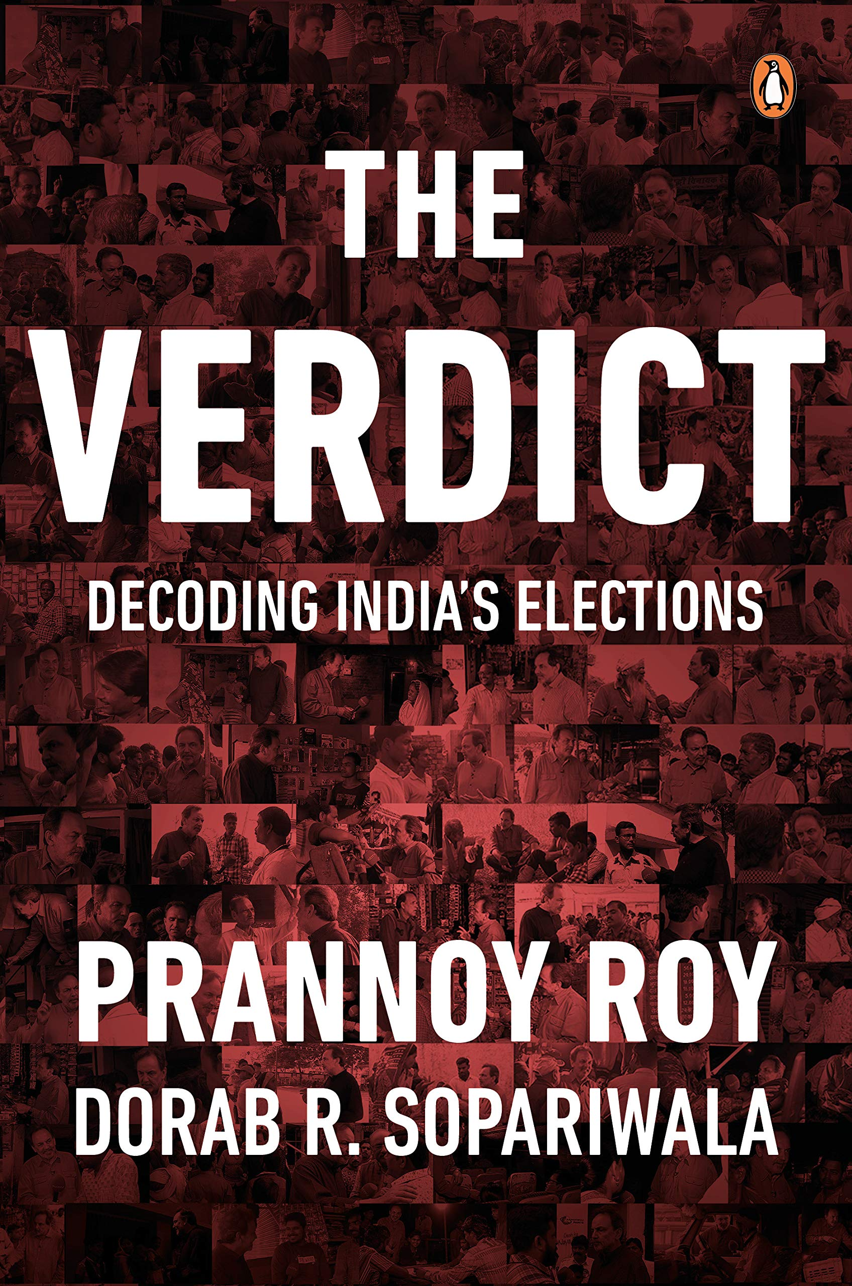 Prannoy Roy and Dorab R. Sopariwala, The Verdict: Decoding India's Elections (New Delhi: Penguin India, 2019). #1 bestseller in India. -
