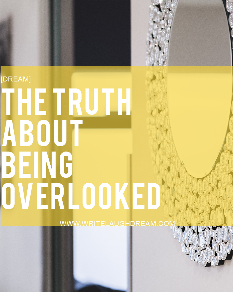 The Truth About Being Overlooked