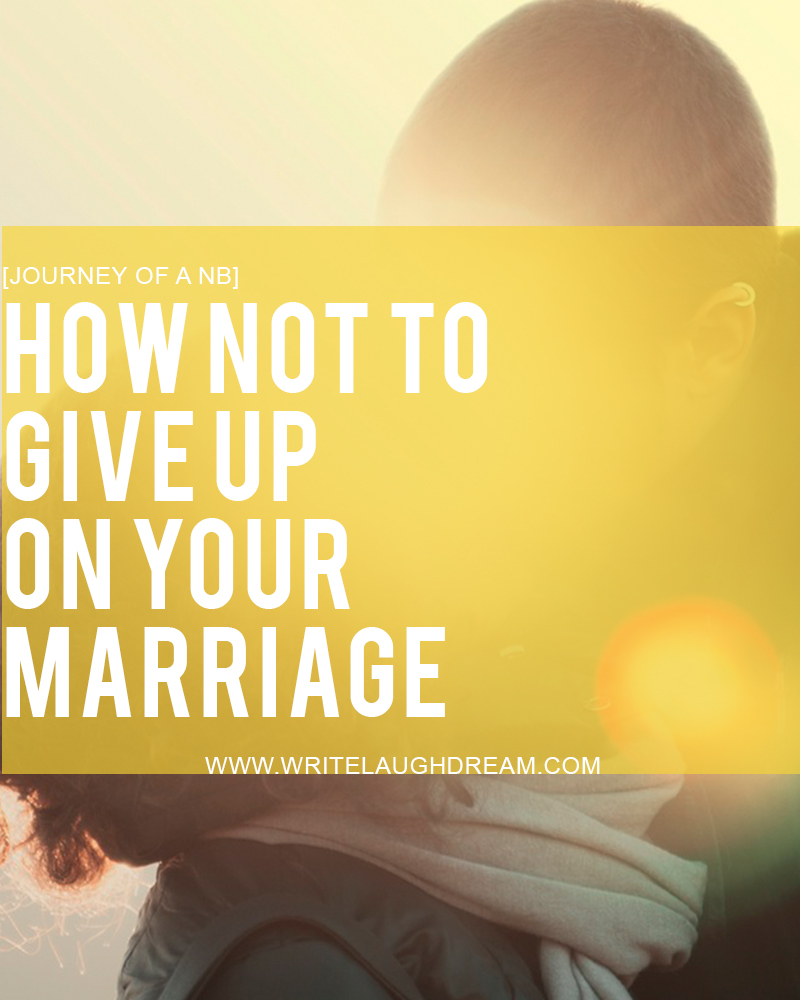 How Not to Give Up on Your Marriage