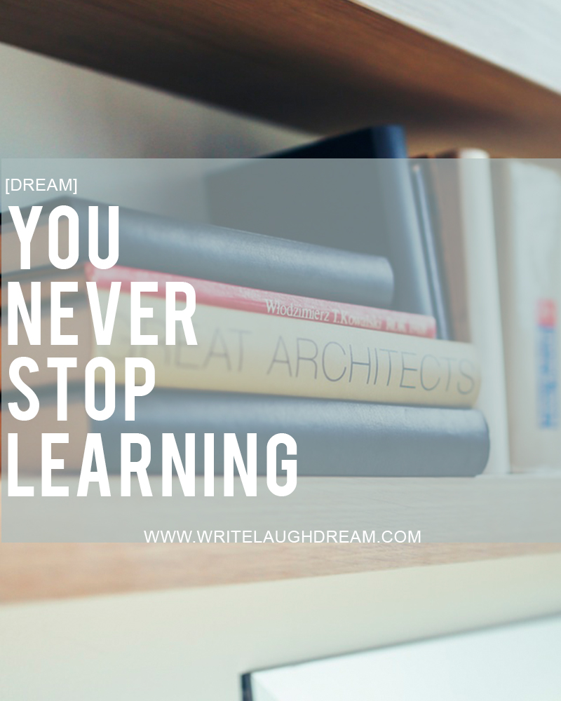 You Never Stop Learning