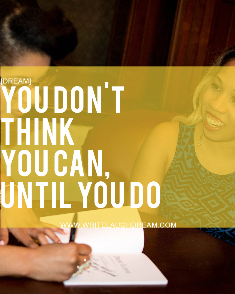 You Don't Think You Can Until You Do