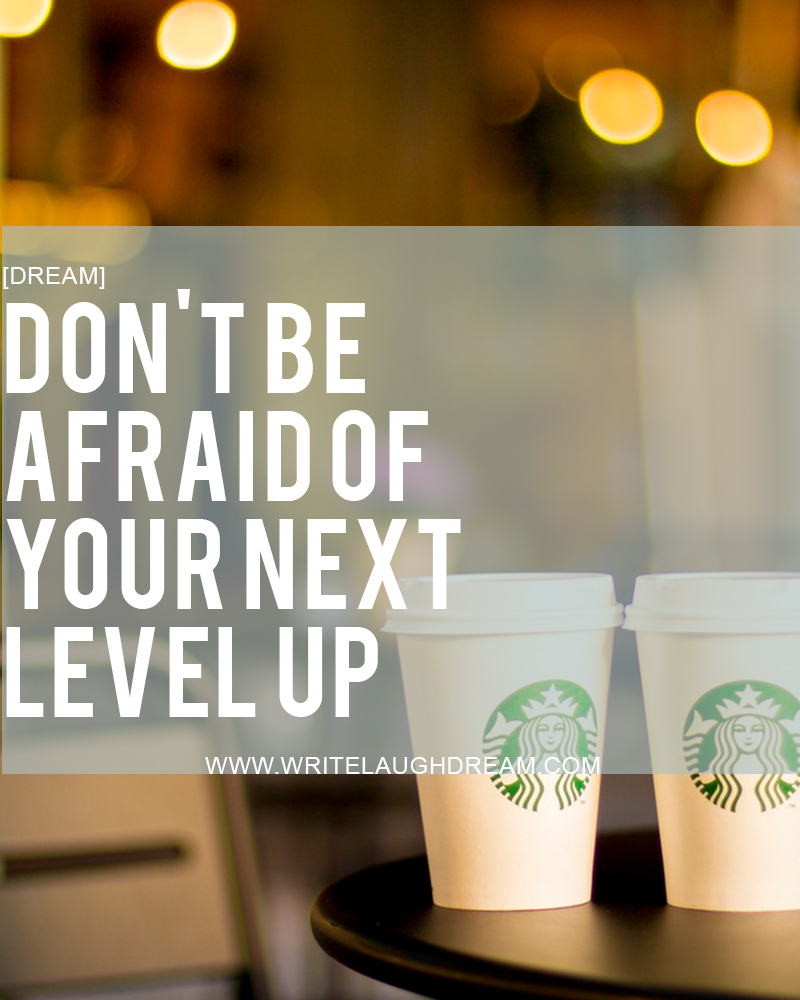 Don't Be Afraid of Your Next Level Up