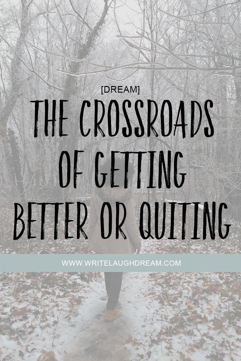The crossroads of getting better or quitting