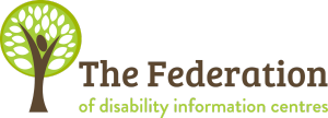 The Federation of Disability Information Centres: call 0800 693 342 to connect to your nearest Centre