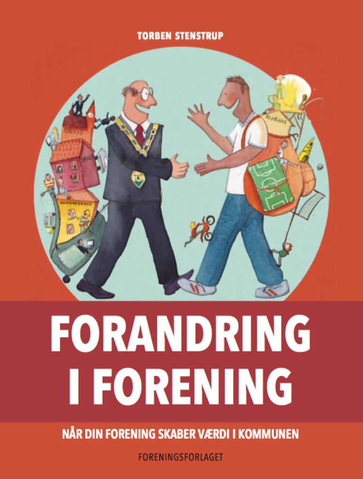 Forandring i forening af Torben Stenstrup, foreningsudviklerne. Den handler om partnerskaber mellem frivillige og kommune. Samskabelse og nye metoder til borgerinddragelse