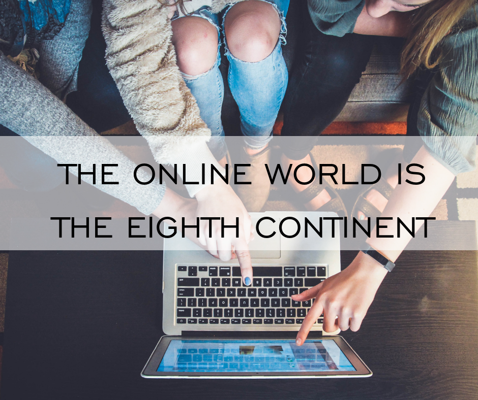 THE ONLINE WORLD IS THE EIGHTH CONTINENT.png