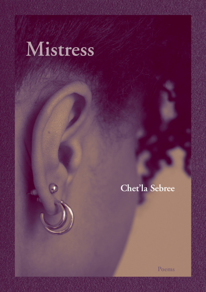 "Mistress - $16.00 paper | 80 pagesISBN: 978-1936970-62-9Publication Date: October 2019Buy: Amazon | B&N | IndieBoundShopWMU | Chicago Distribution Center2018 New Issues Poetry PrizeCathy Park Hong, Judge""From the first poem in Mistress, Chet'la Sebree's voice gripped me and held on. Sebree's vision of the persona poem is startling: the narrator is both Sally Hemings and a woman in the present merged to a consciousness un-nesting the 'holler hidden in her.' Like Kara Walker's murals, Sebree runs from—and faces—the dark looming historical forces of miscegenation, enslavement, and the abjection of the black female body. The ghost of Sally Hemings as aberration, as mistress, determines the speaker's id; tugs at her solitary fantasies; a violent erotic invasion that she inverts and turns on its head with lines etched in rage. Sebree's language is a scythe that glints wildly. Mistress is truly an astonishing, unforgettable debut.""—Cathy Park Hong"