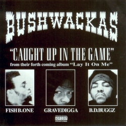 """1995 - BUSHWACKAS - """"CAUGHT UP IN THE GAME"""""""