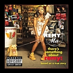2006 - REMY MA - THERE'S SOMETHING ABOUT REMY- BASED ON A TRUE STORY