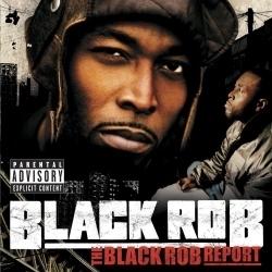 2005 - BLACK ROB - THE BLACK ROB REPORT