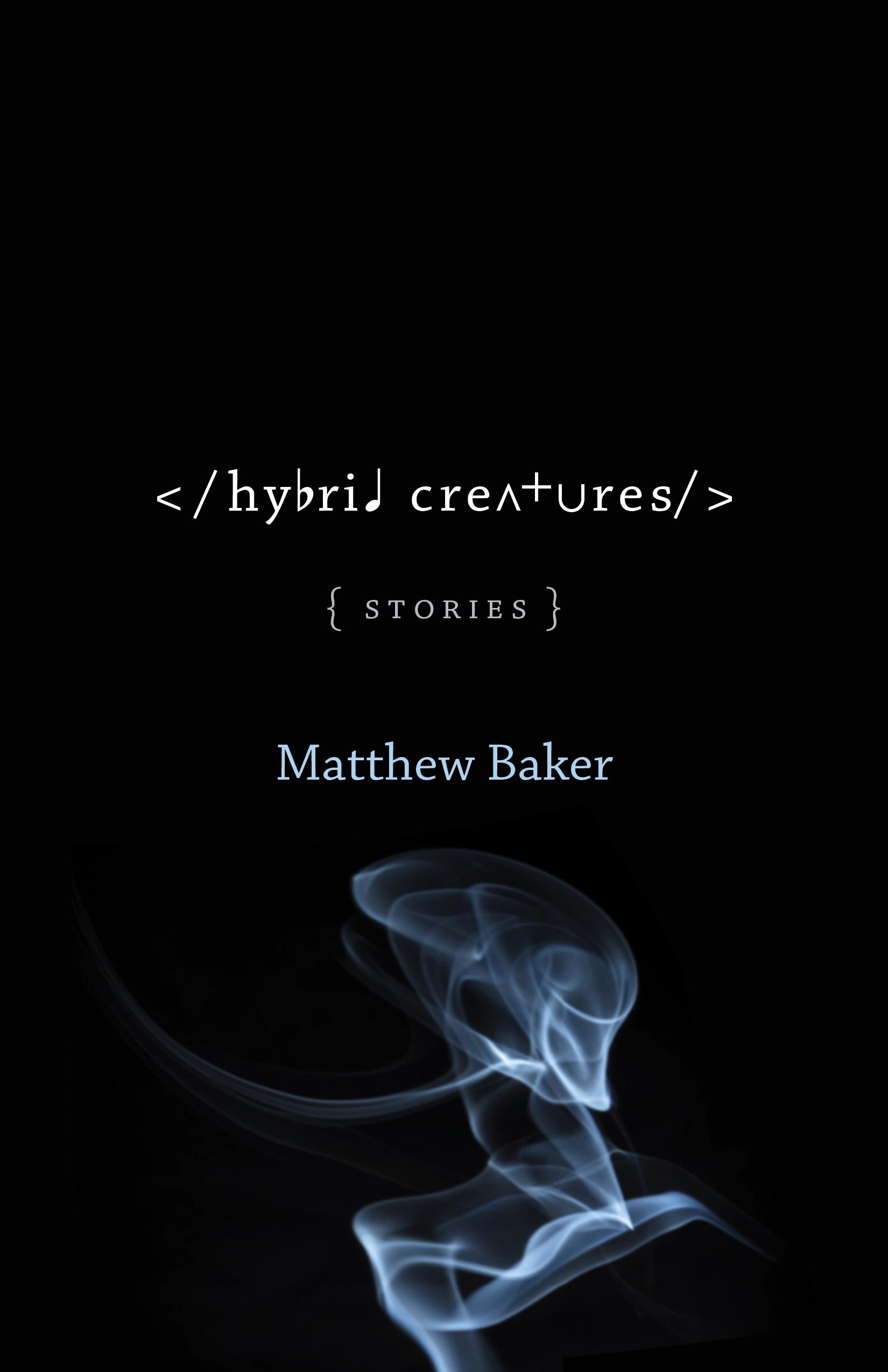 Hybrid Creatures by Matthew Baker - Publication date: February 18, 2018Publisher: LSU PressAuthor Website: mwektaehtabr.comBUY