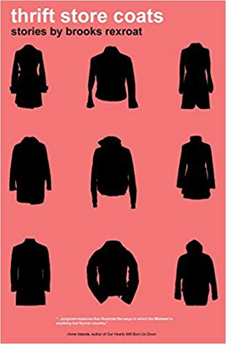 Thrift Store Coats by Brooks Rexroat - Publication date: April 24, 2018Publisher: Orson's PublishingAuthor website: brooksrexroat.comBUY