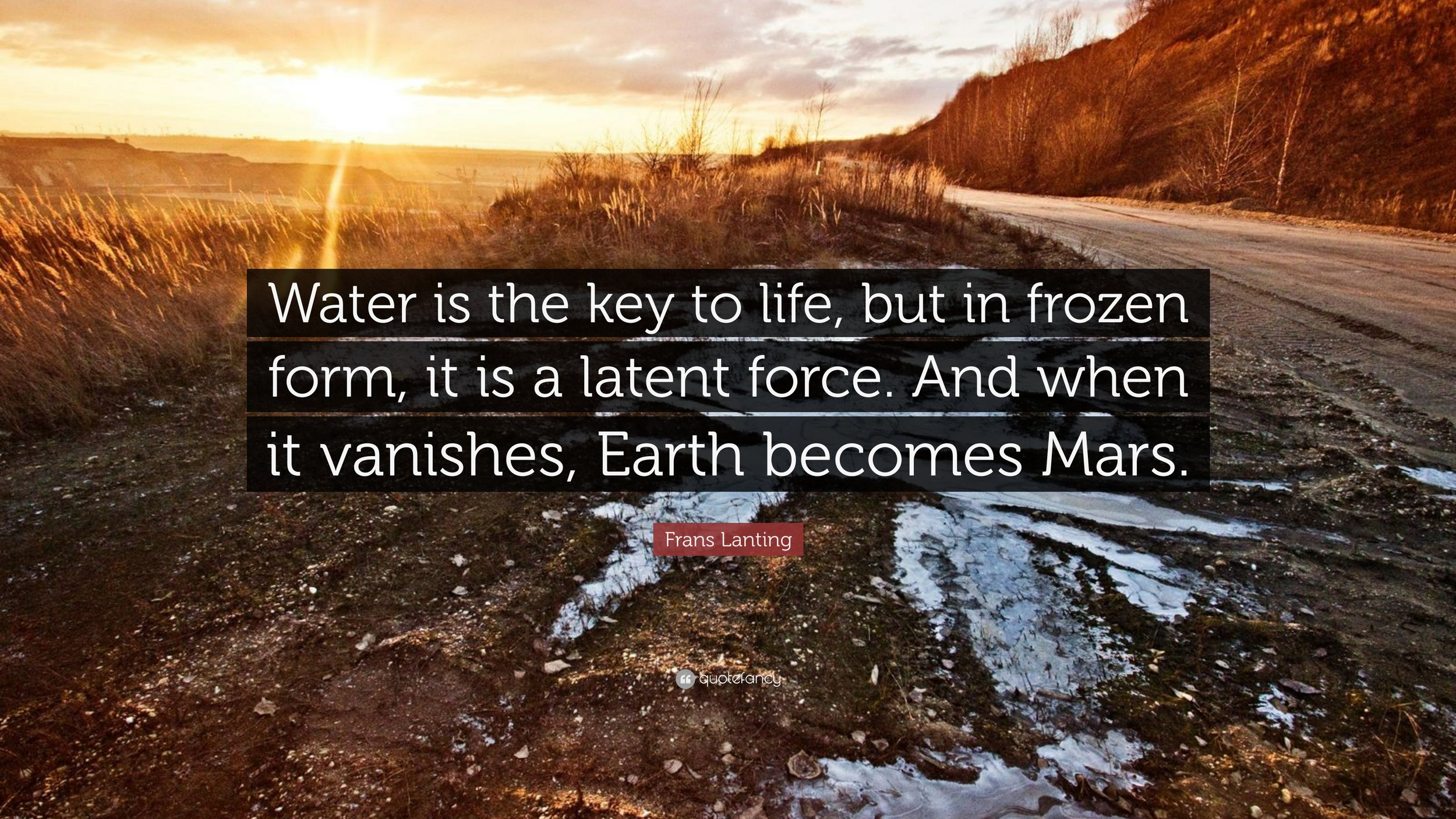 6. 1579163-Frans-Lanting-Quote-Water-is-the-key-to-life-but-in-frozen-form-it.jpg