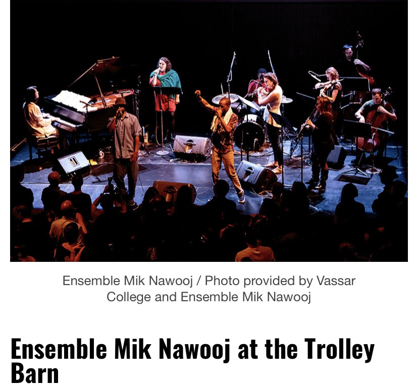 Perhaps one of the coolest performances slated for this year's lineup is Ensemble Mik Nawooj, the multitalented medley of classically trained performers who specialize in everything from composition and lyrics to drums, piano, and strings. -  Hudson Valley Magazine