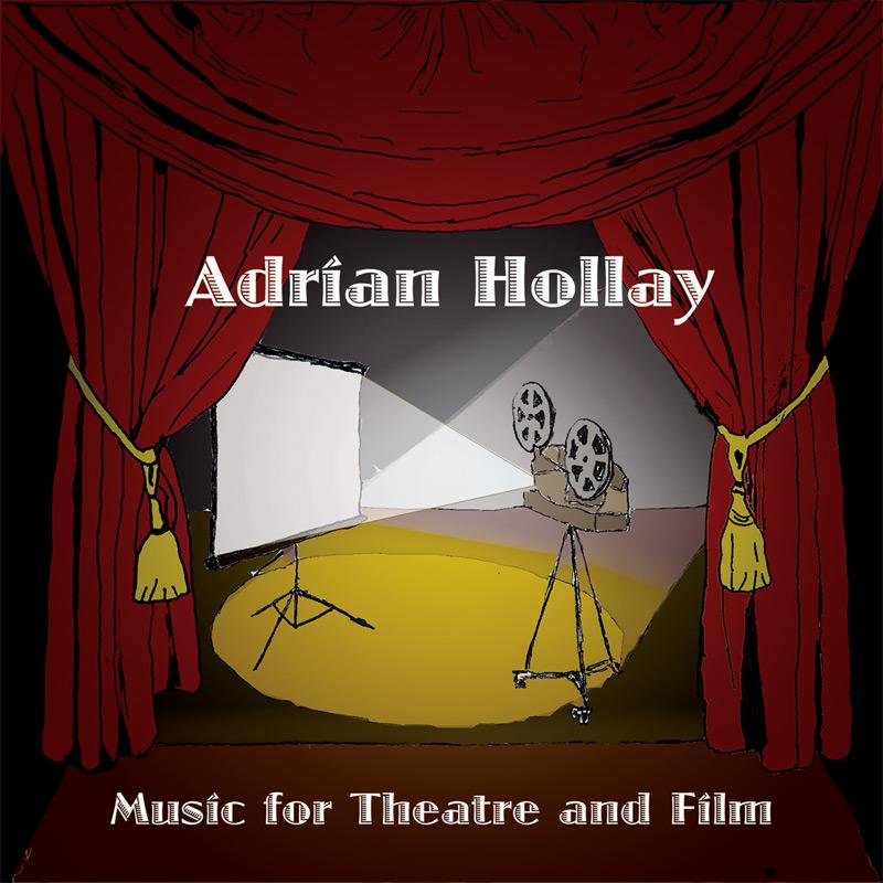 AdrianHollay_AlbumCover_MusicForTheatreAndFilm.jpg