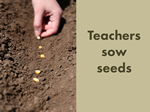teachers sow seeds
