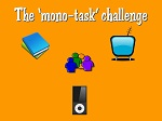 The mono task challenge - just do one thing at a time for a week