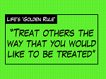 Treat others the way that you want to be treated