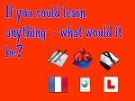 If you could learn anything, what would it be?
