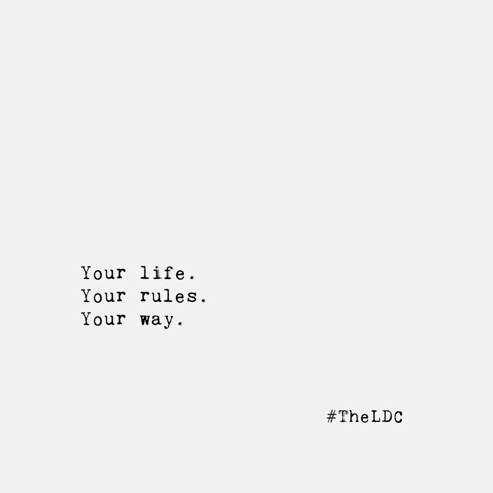 Your Life. Your Rules. Your Way.