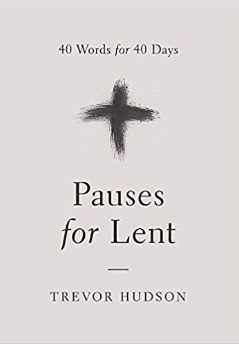 - Sometimes a pause is good for the soul. It gives us the chance to regroup, reflect, and refocus on God. In Pauses for Lent, Trevor Hudson offers a beautifully minimalist book in which he focuses on one word for each day of Lent. You are invited to pause, focus on the word, read a scripture and a brief meditation related to the word, and then offer a prayer. Pausing in this way will help you carve out time for God and refresh your spirit even in the midst of a busy life. You may find yourself sensing God's presence in a new way and discovering that God wants to meet you in the midst of your life as it is, muddles and all.