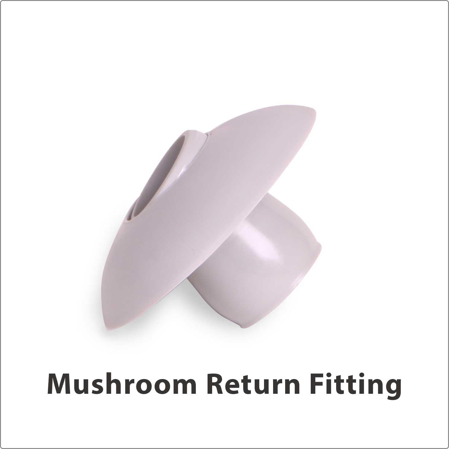 Mushroom Return Fitting