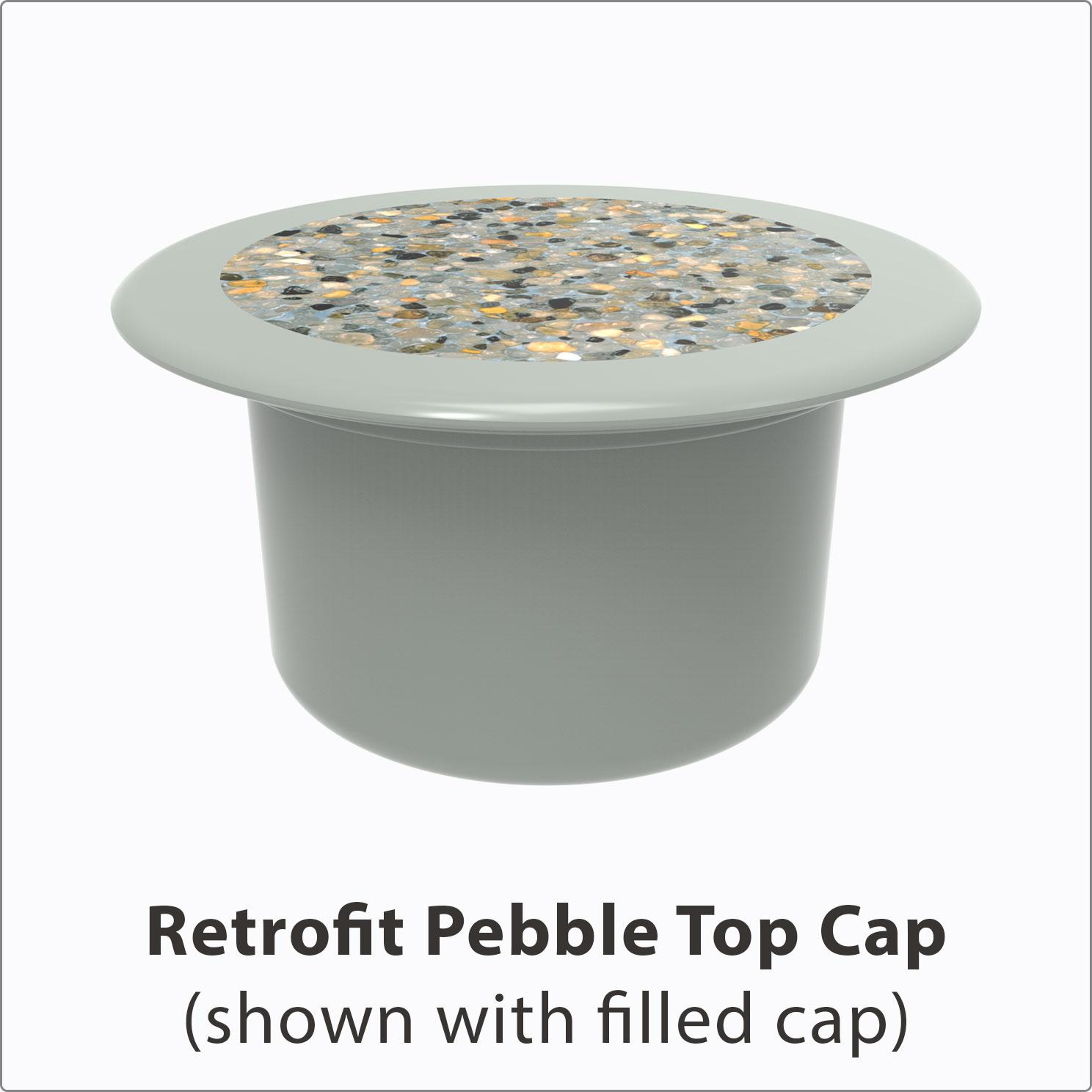 Retrofit Pebble Top Cap