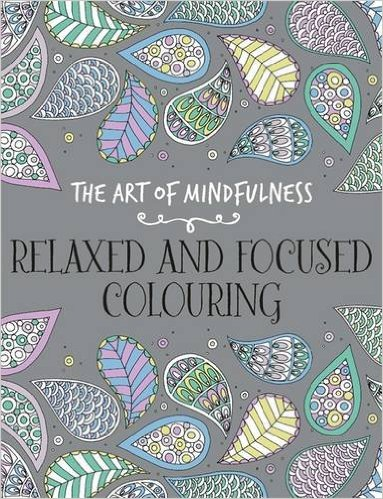 The Art of Mindfulness: Relaxed and Focused Colouring - £7.99