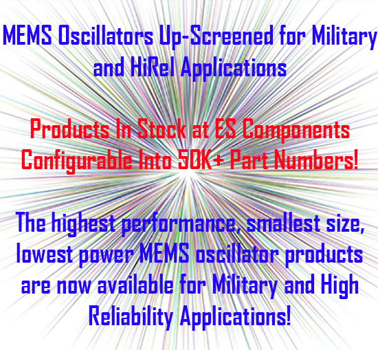 SiTime's MEMS Oscillators - ES Components provides COTS, Automotive, and Military Up-screened Versions of SiTime's devices. Learn More…