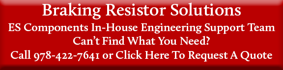 Braking resistor Solutions. ES Components In-House Engineering Support Team