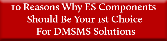 10 Reasons To Use ES Components For DMSMS, DMS, Hard To Find, Obsolete Components