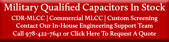 Military Qualified Capacitors. CDR MLCC, Commercial MLCC, Custom Screening
