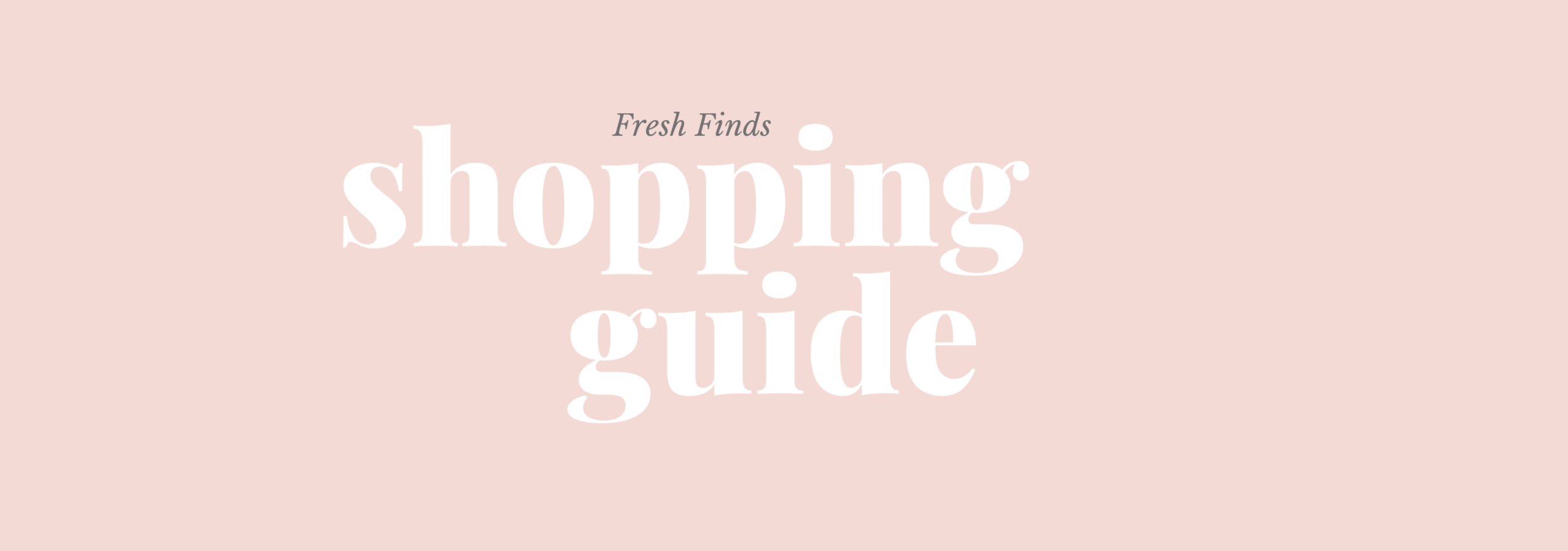 Gennifer Rose_Fresh Finds Shopping Guide.png