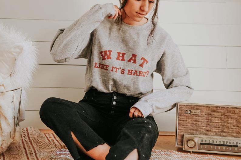 What, Like It's Hard Sweatshirt By Brave Girl Club