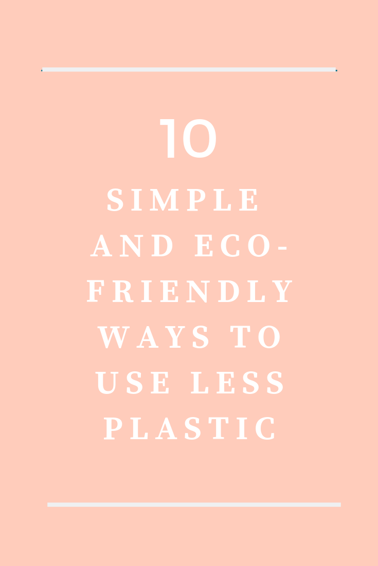 10 Simple and Eco-Friendly Ways to Use Less Plastic.png