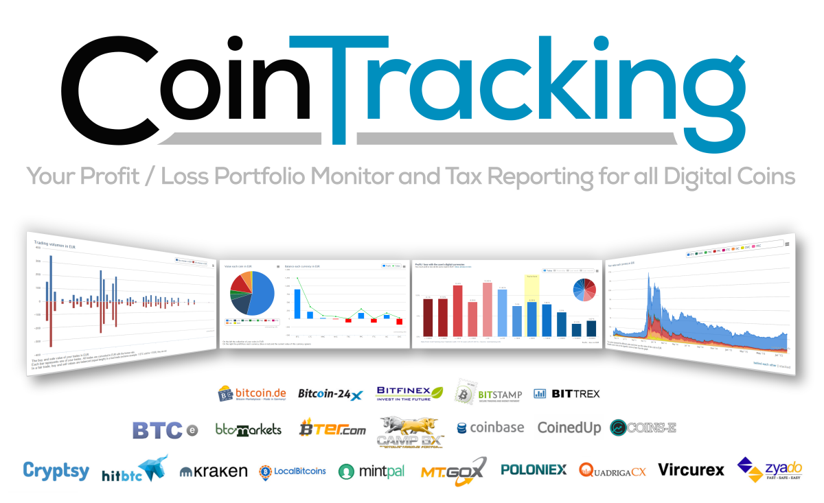 CoinTracking.info   is your personal Profit / Loss Portfolio Monitor and Tax Tracker for all Digital CoinsAll Coins, all Analyzes, all Calculations, all Charts and all Prices for Bitcoin, Litecoin, Ethereum, Ripple, DogeCoin and over 5000 other Currencies. The number 1 for Tracking, Evaluating and Calculating your trades. From people who love Cryptocoins and Analyzes, for traders like you!  CoinTracking analyze all your trades and generates in real time tons of useful information such as the  profit / loss  of your trades, the  value  of your coins, balances, realized and unrealized  gains , reports for  tax declaration , and much more.   With the current and historical prices for  all 5113  existing currencies, you will get the complete overview.
